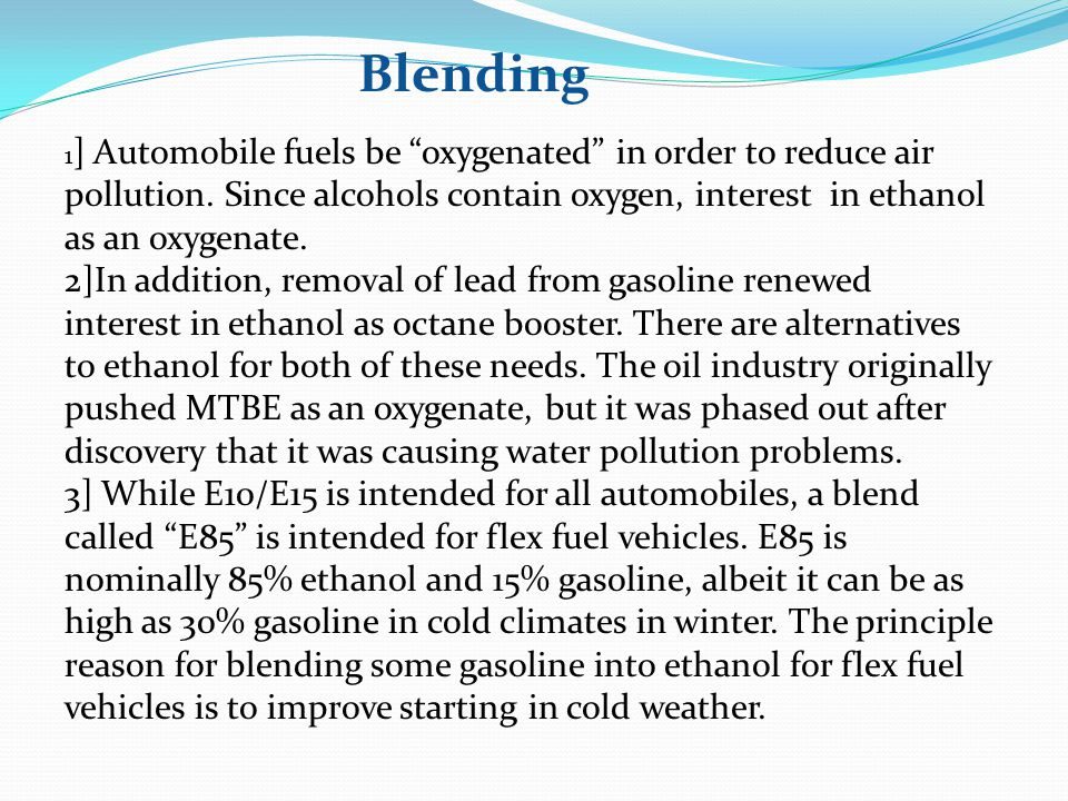Blending 1] Automobile fuels be oxygenated in order to reduce air pollution. Since alcohols contain oxygen, interest in ethanol as an oxygenate.